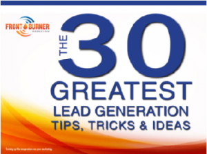 Download these 30 tips to learn:Lead Generation Tips from Front Burner Marketing